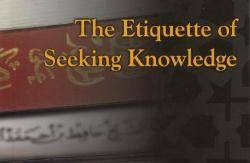 Etiquettes of Seeking Knowledge - II